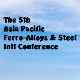 The 5th Asia Pacific Ferro-Alloys & Steel International Conference